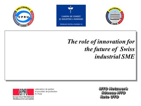 The role of innovation for the future of Swiss industrial SME The role of innovation for the future of Swiss industrial SME Laboratoire de gestion et procédés.