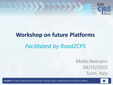 Road2CPS - Strategic action for future CPS through roadmaps, impact multiplication and constituency building Workshop on future Platforms Facilitated by.