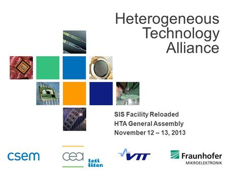 Heterogeneous Technology Alliance SIS Facility Reloaded HTA General Assembly November 12 – 13, 2013.