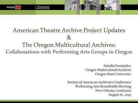 American Theatre Archive Project Updates & The Oregon Multicultural Archives: Collaborations with Performing Arts Groups in Oregon Natalia Fernández Oregon.