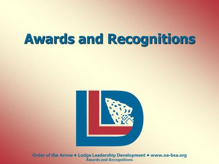 Order of the Arrow Lodge Leadership Development www.oa-bsa.org Awards and Recognitions.