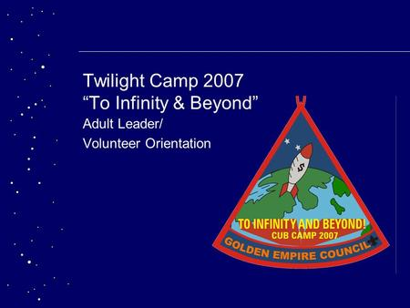 "Twilight Camp 2007 ""To Infinity & Beyond"" Adult Leader/ Volunteer Orientation."