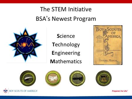 The STEM Initiative BSA's Newest Program Science Technology Engineering Mathematics.