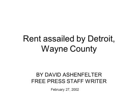 Rent assailed by Detroit, Wayne County BY DAVID ASHENFELTER FREE PRESS STAFF WRITER February 27, 2002.