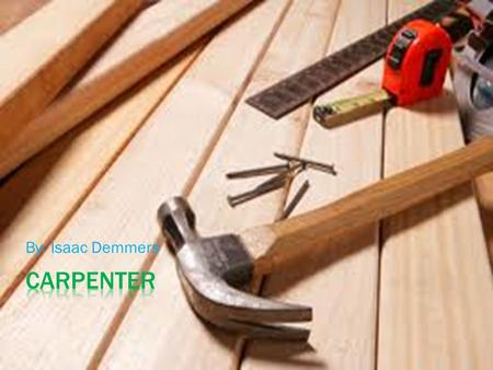 By: Isaac Demmers The definition for carpenter is. A person who makes and repairs wooden objects and structures.