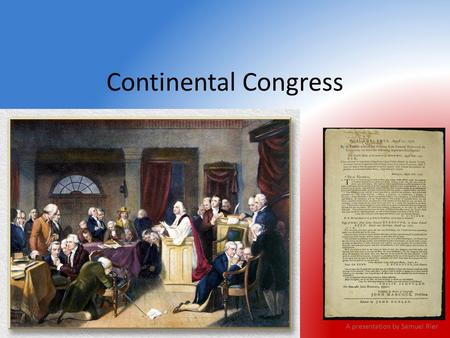 Continental Congress A presentation by Samuel Rier.
