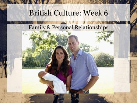 British Culture: Week 6 Family & Personal Relationships.