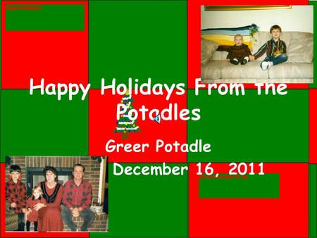 Happy Holidays From the Potadles Greer Potadle December 16, 2011.