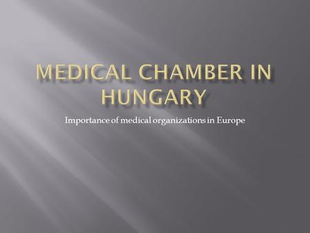 Importance of medical organizations in Europe. For the Medical Chamber was and is it possible to be independent of the policy?