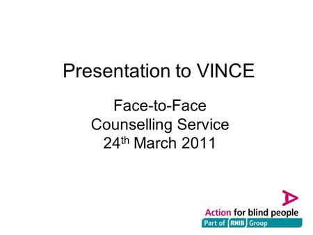 Presentation to VINCE Face-to-Face Counselling Service 24 th March 2011.