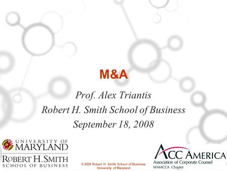 © 2008 Robert H. Smith School of Business University of Maryland M&A Prof. Alex Triantis Robert H. Smith School of Business September 18, 2008.