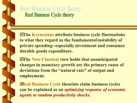 Þ The Keynesians attribute business cycle fluctuations to what they regard as the fundamental instability of private spending--especially investment and.
