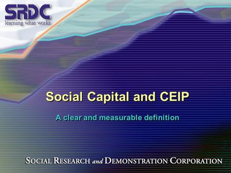 Social Capital and CEIP A clear and measurable definition A clear and measurable definition.