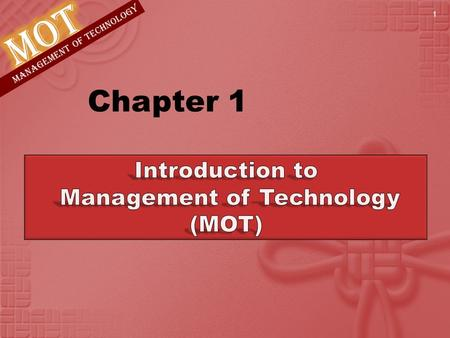 MANAGEMENT OF TECHNOLOGY Chapter 1 1. MANAGEMENT OF TECHNOLOGY Chapter Objectives What is Technology? What are the differences between science and technology?