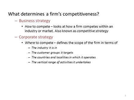 What determines a firm's competitiveness? – Business strategy How to compete – looks at how a firm competes within an industry or market. Also known as.