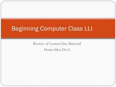 Review of Lesson One Material Demo then Do it Beginning Computer Class LLI.