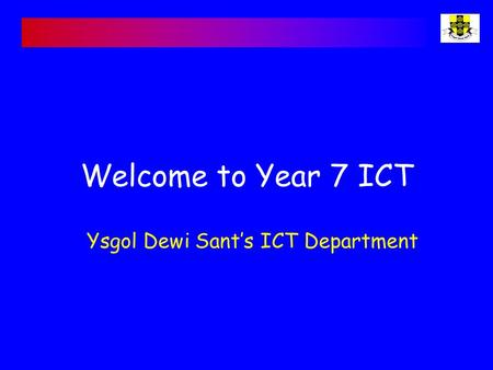 Welcome to Year 7 ICT Ysgol Dewi Sant's ICT Department.