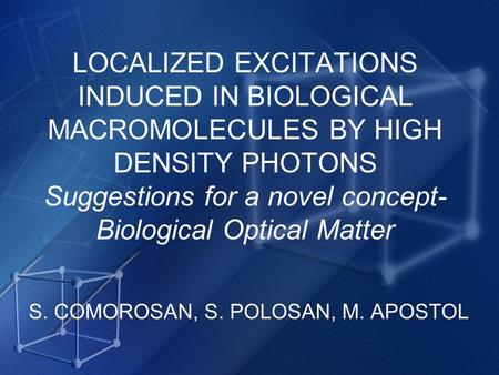 LOCALIZED EXCITATIONS INDUCED IN BIOLOGICAL MACROMOLECULES BY HIGH DENSITY PHOTONS Suggestions for a novel concept- Biological Optical Matter S. COMOROSAN,