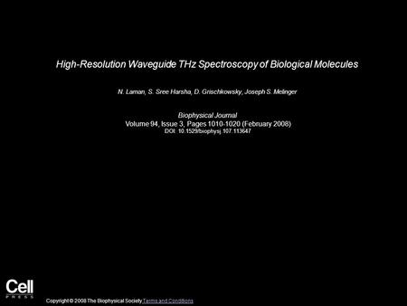 High-Resolution Waveguide THz Spectroscopy of Biological Molecules N. Laman, S. Sree Harsha, D. Grischkowsky, Joseph S. Melinger Biophysical Journal Volume.