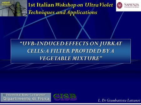 "L. Di Giambattista Lattanzi 1st Italian Wokshop on UltraViolet Techniques and Applications ""UVB-INDUCED EFFECTS ON JURKAT CELLS: A FILTER PROVIDED BY A."