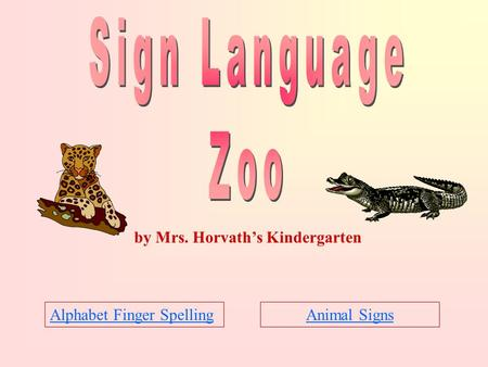Animal SignsAlphabet Finger Spelling by Mrs. Horvath's Kindergarten.