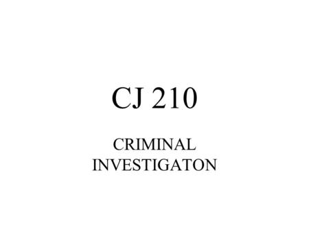 CJ 210 CRIMINAL INVESTIGATON. The Investigator Responsibilities and Attributes; Origins and trends.