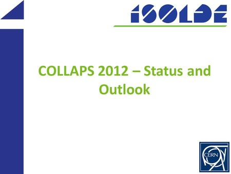 COLLAPS 2012 – Status and Outlook. The COLLAPS 2 IS 529 Spins, Moments and Charge Radii Beyond 48 Ca IS 497 Laser Spectroscopy of Cadmium Isotopes: