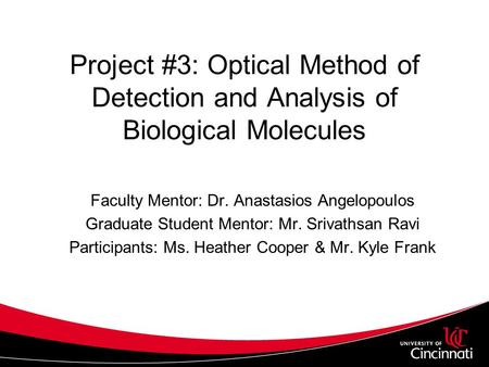 Project #3: Optical Method of Detection and Analysis of Biological Molecules Faculty Mentor: Dr. Anastasios Angelopoulos Graduate Student Mentor: Mr. Srivathsan.