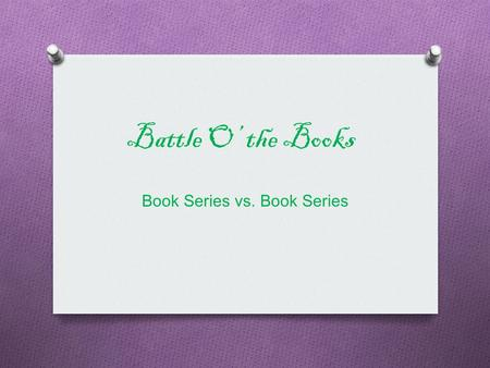 Battle O' the Books Book Series vs. Book Series. Competitors  Harry Potter  Twilight  Hunger Games  Percy Jackson  Narnia  Inkheart  A Series of.