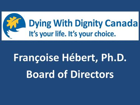 "Françoise Hébert, Ph.D. Board of Directors. Woody Allen said ""I'm not afraid of dying. I just don't want to be there when it happens …"""