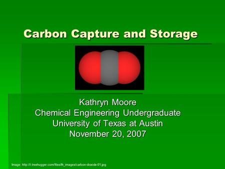 Carbon Capture and Storage Kathryn Moore Chemical Engineering Undergraduate University of Texas at Austin November 20, 2007 Image: