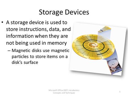 Storage Devices A storage device is used to store instructions, data, and information when they are not being used in memory – Magnetic disks use magnetic.