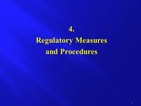 4. Regulatory Measures and Procedures 1. General measures Include regulations or administrative rules of general applicability aimed at implementing or.