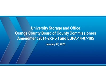 University Storage and Office Orange County Board of County Commissioners Amendment 2014-2-S-5-1 and LUPA-14-07-185 January 27, 2015.