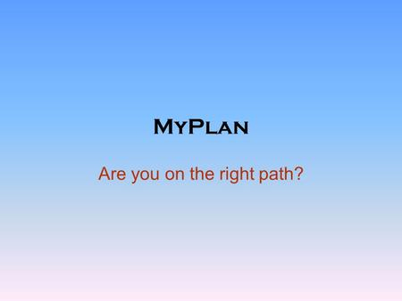 MyPlan Are you on the right path?. Click on College Students. Enter license code: 8BH7K4SP.