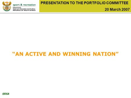 "SRSA PRESENTATION TO THE PORTFOLIO COMMITTEE 20 March 2007 ""AN ACTIVE AND WINNING NATION"""