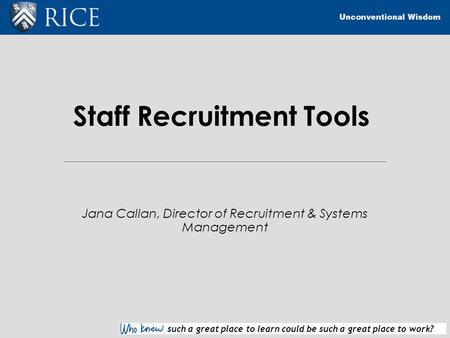 Such a great place to learn could be such a great place to work? Staff Recruitment Tools Jana Callan, Director of Recruitment & Systems Management.