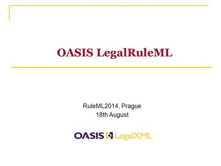 OASIS LegalRuleML RuleML2014, Prague 18th August.