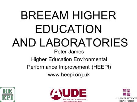 BREEAM HIGHER EDUCATION AND LABORATORIES Peter James Higher Education Environmental Performance Improvement (HEEPI) www.heepi.org.uk.