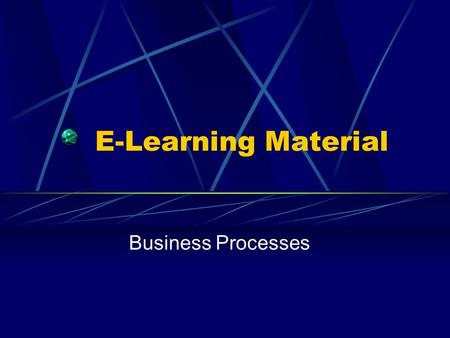 E-Learning Material Business Processes. What's a business process? Activities and Actions UML notation Decisions Objects and roles Examples.