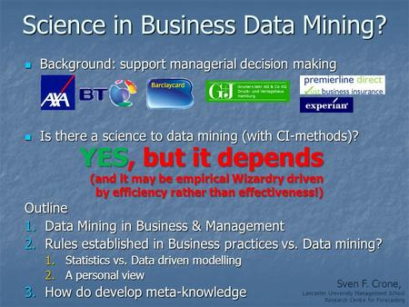 Science in Business Data Mining? Background: support managerial decision making Background: support managerial decision making Is there a science to data.