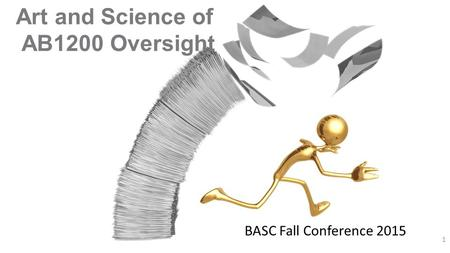 Art and Science of AB1200 Oversight 1 BASC Fall Conference 2015.