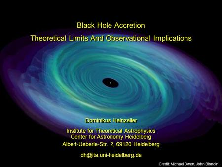 Black Hole Accretion Theoretical Limits And Observational Implications Dominikus Heinzeller Institute for Theoretical Astrophysics Center for Astronomy.