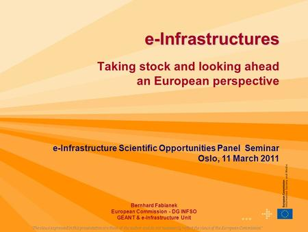 1 e-Infrastructures e-Infrastructures Taking stock and looking ahead an European perspective Bernhard Fabianek European Commission - DG INFSO GÉANT & e-Infrastructure.