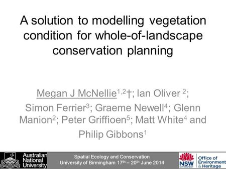 A solution to modelling vegetation condition for whole-of-landscape conservation planning Megan J McNellie 1,2 †; Ian Oliver 2 ; Simon Ferrier 3 ; Graeme.