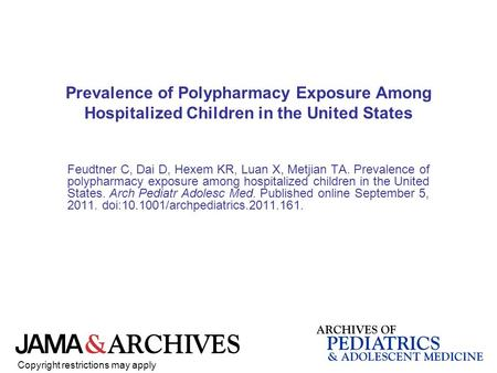 Prevalence of Polypharmacy Exposure Among Hospitalized Children in the United States Feudtner C, Dai D, Hexem KR, Luan X, Metjian TA. Prevalence of polypharmacy.