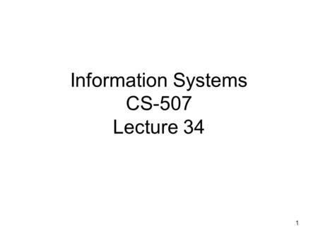 1 Information Systems CS-507 Lecture 34. 2 Types of Controls Access Controls – Controlling who can access the system. Input Controls – Controls over how.