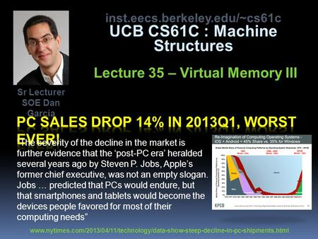 "Inst.eecs.berkeley.edu/~cs61c UCB CS61C : Machine Structures Lecture 35 – Virtual Memory III ""The severity of the decline in the market is further evidence."