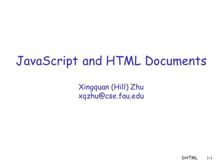 DHTML1-1 JavaScript and HTML Documents Xingquan (Hill) Zhu