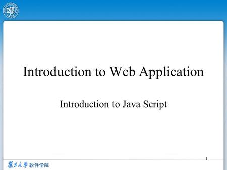 1 Introduction to Web Application Introduction to Java Script.